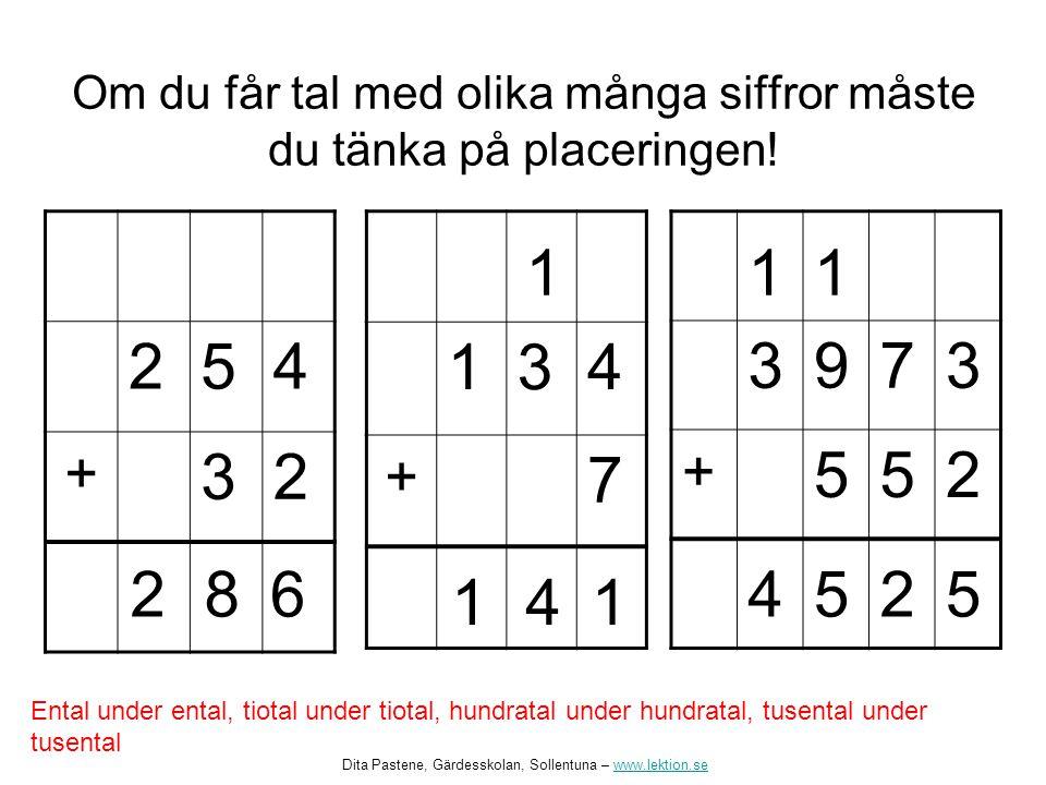 Om du får tal med olika många siffror måste du tänka på placeringen.