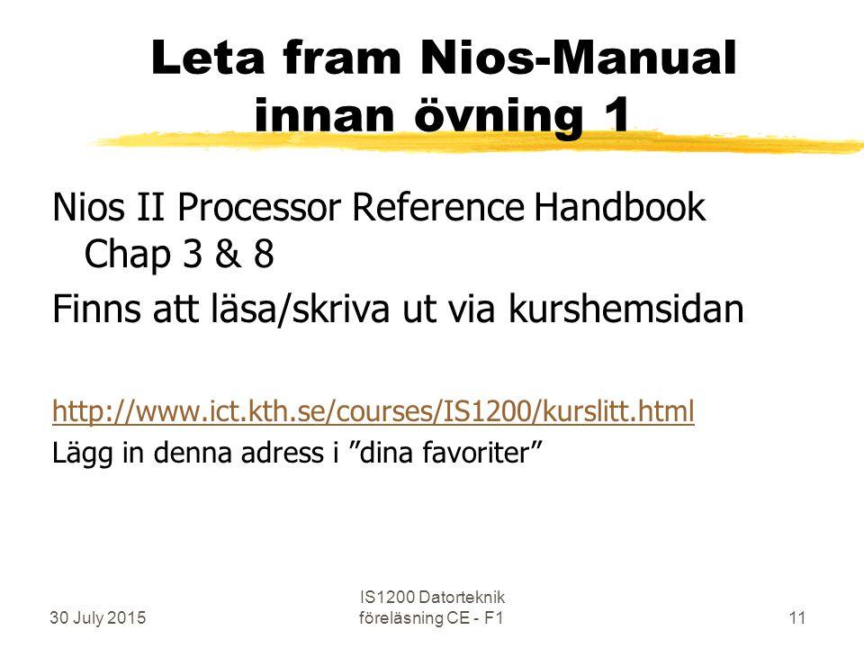 Leta fram Nios-Manual innan övning 1 Nios II Processor Reference Handbook Chap 3 & 8 Finns att läsa/skriva ut via kurshemsidan http://www.ict.kth.se/courses/IS1200/kurslitt.html Lägg in denna adress i dina favoriter 30 July 2015 IS1200 Datorteknik föreläsning CE - F111
