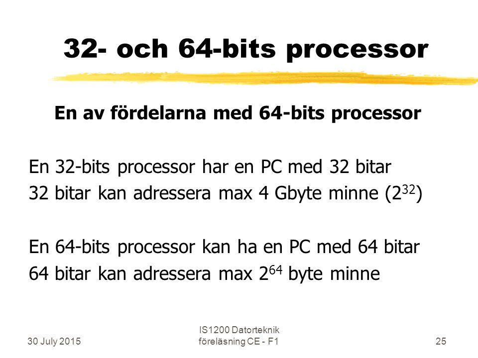 30 July 2015 IS1200 Datorteknik föreläsning CE - F125 32- och 64-bits processor En av fördelarna med 64-bits processor En 32-bits processor har en PC med 32 bitar 32 bitar kan adressera max 4 Gbyte minne (2 32 ) En 64-bits processor kan ha en PC med 64 bitar 64 bitar kan adressera max 2 64 byte minne