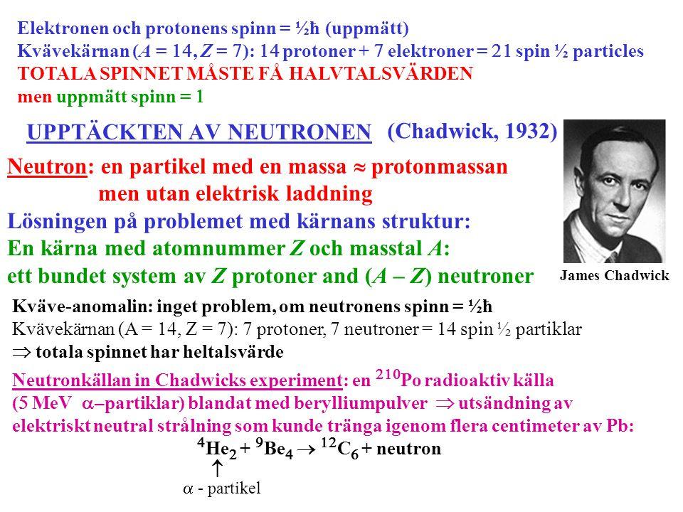 Elektronen och protonens spinn = ½ħ (uppmätt) Kvävekärnan (A = , Z =  ):  protoner +  elektroner =  spin ½ particles TOTALA SPINNET MÅSTE FÅ H