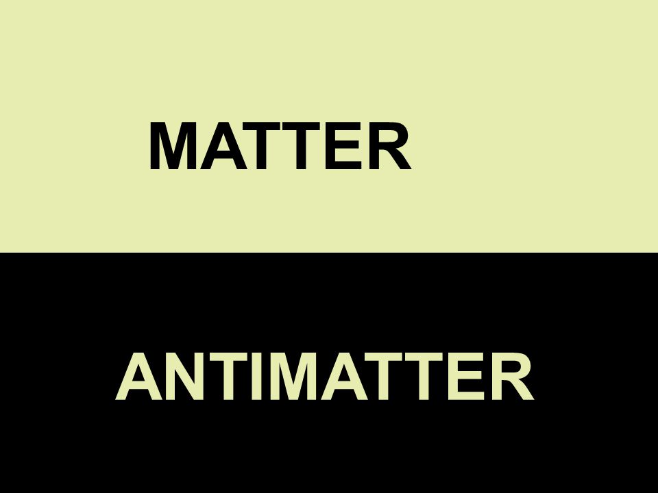 ANTIMATTER MATTER ANTIMATTER