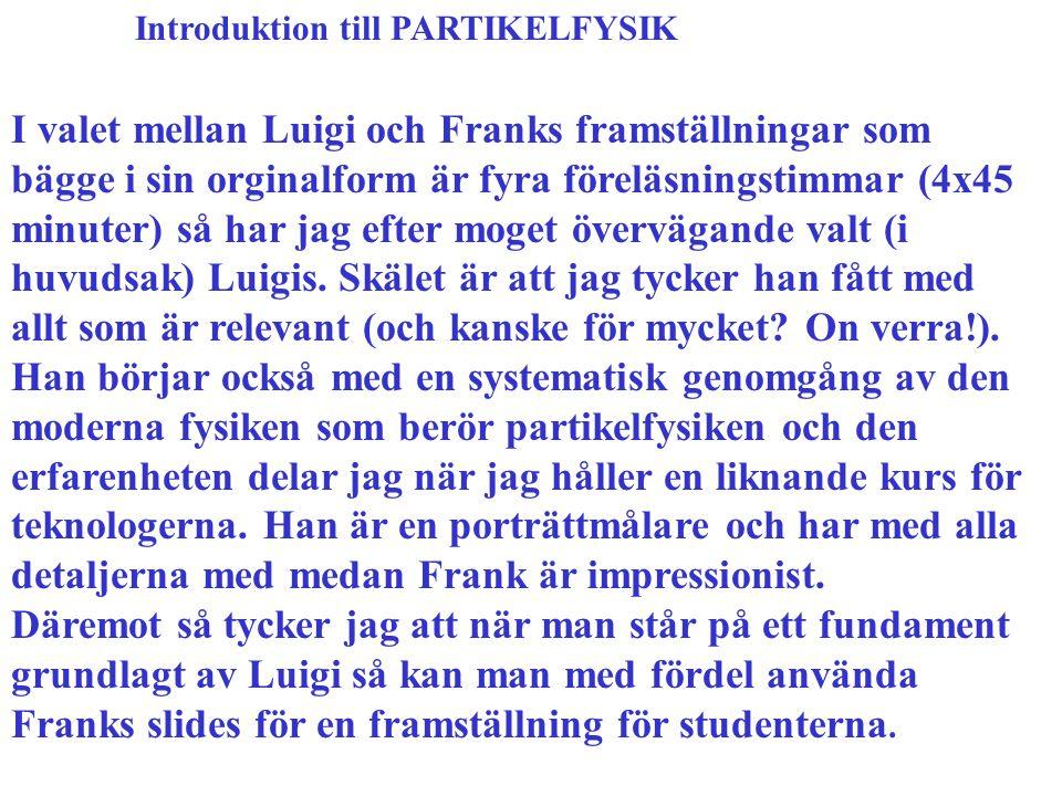 Introduktion till PARTIKELFYSIK I valet mellan Luigi och Franks framställningar som bägge i sin orginalform är fyra föreläsningstimmar (4x45 minuter)