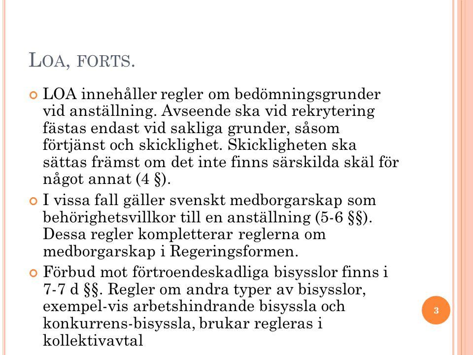 L OA, FORTS. LOA innehåller regler om bedömningsgrunder vid anställning. Avseende ska vid rekrytering fästas endast vid sakliga grunder, såsom förtjän