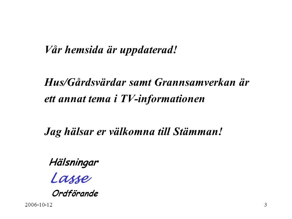 2006-10-123 Vår hemsida är uppdaterad! Hus/Gårdsvärdar samt Grannsamverkan är ett annat tema i TV-informationen Jag hälsar er välkomna till Stämman! H