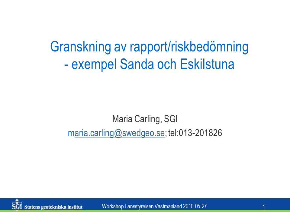 Workshop Länsstyrelsen Västmanland 2010-05-27 1 Granskning av rapport/riskbedömning - exempel Sanda och Eskilstuna Maria Carling, SGI maria.carling@swedgeo.se; tel:013-201826aria.carling@swedgeo.se