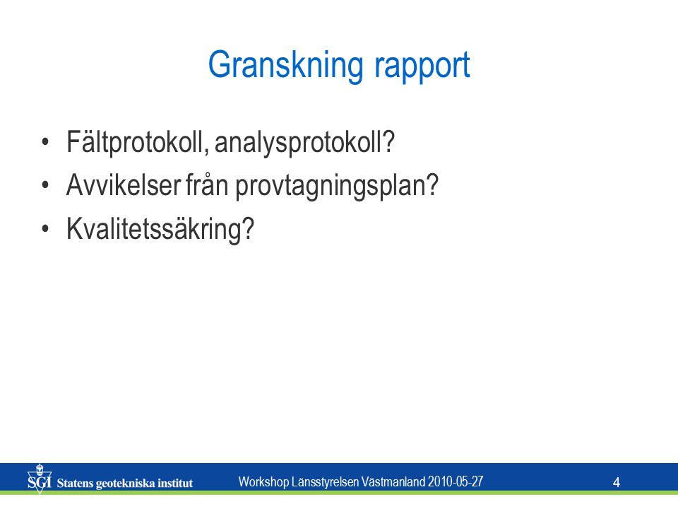 Workshop Länsstyrelsen Västmanland 2010-05-27 4 Granskning rapport Fältprotokoll, analysprotokoll.