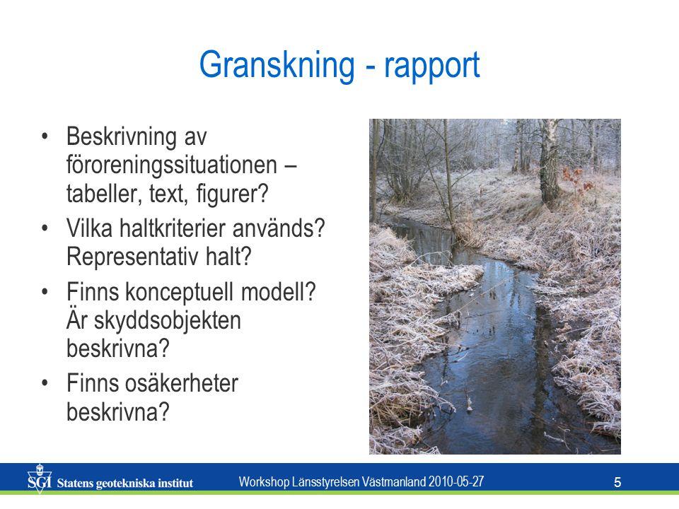 Workshop Länsstyrelsen Västmanland 2010-05-27 5 Granskning - rapport Beskrivning av föroreningssituationen – tabeller, text, figurer.