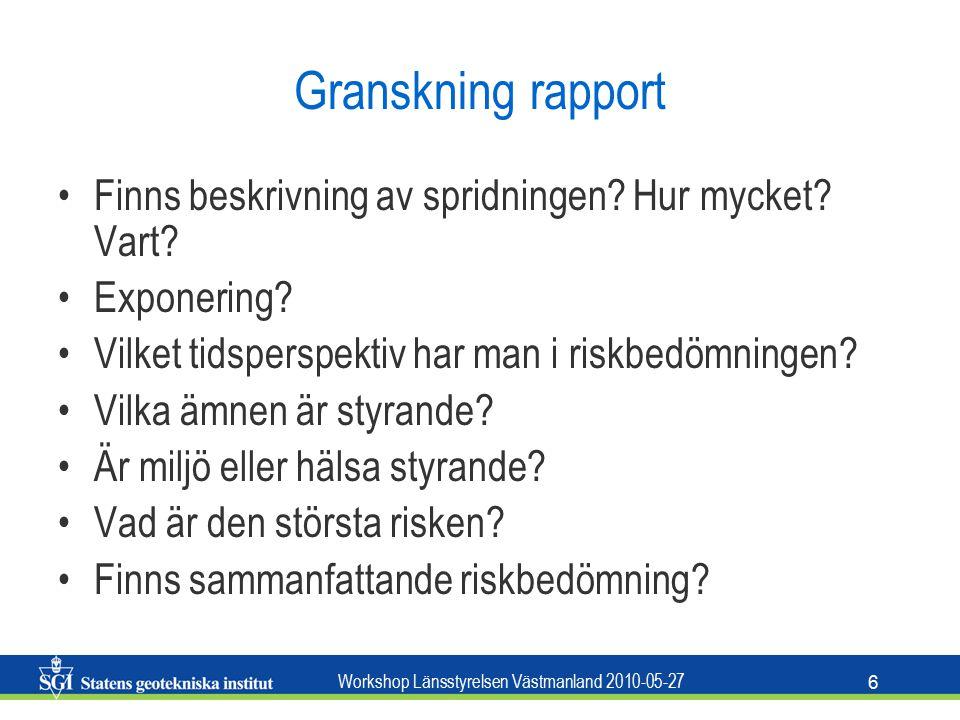 Workshop Länsstyrelsen Västmanland 2010-05-27 6 Granskning rapport Finns beskrivning av spridningen.