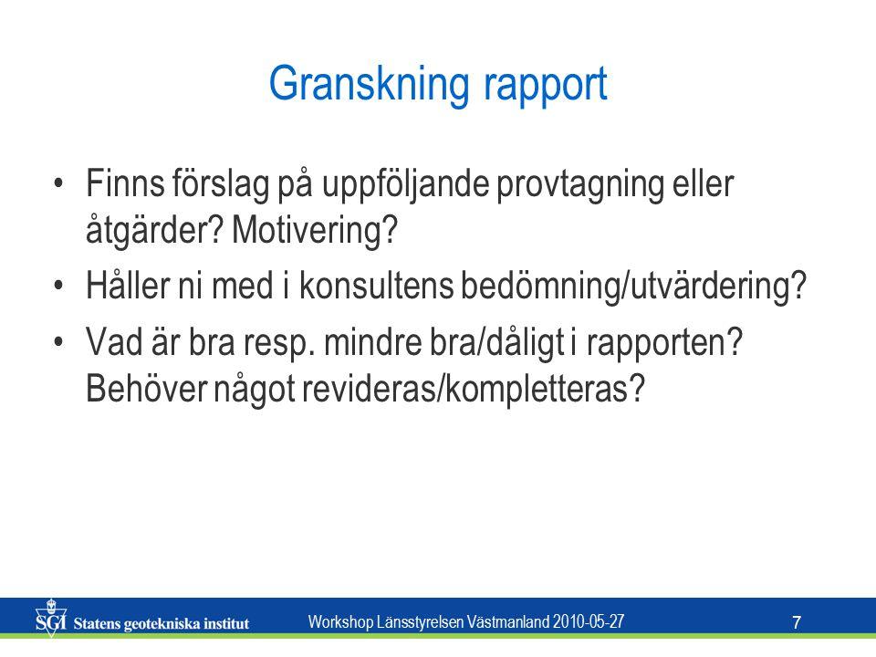 Workshop Länsstyrelsen Västmanland 2010-05-27 7 Granskning rapport Finns förslag på uppföljande provtagning eller åtgärder.