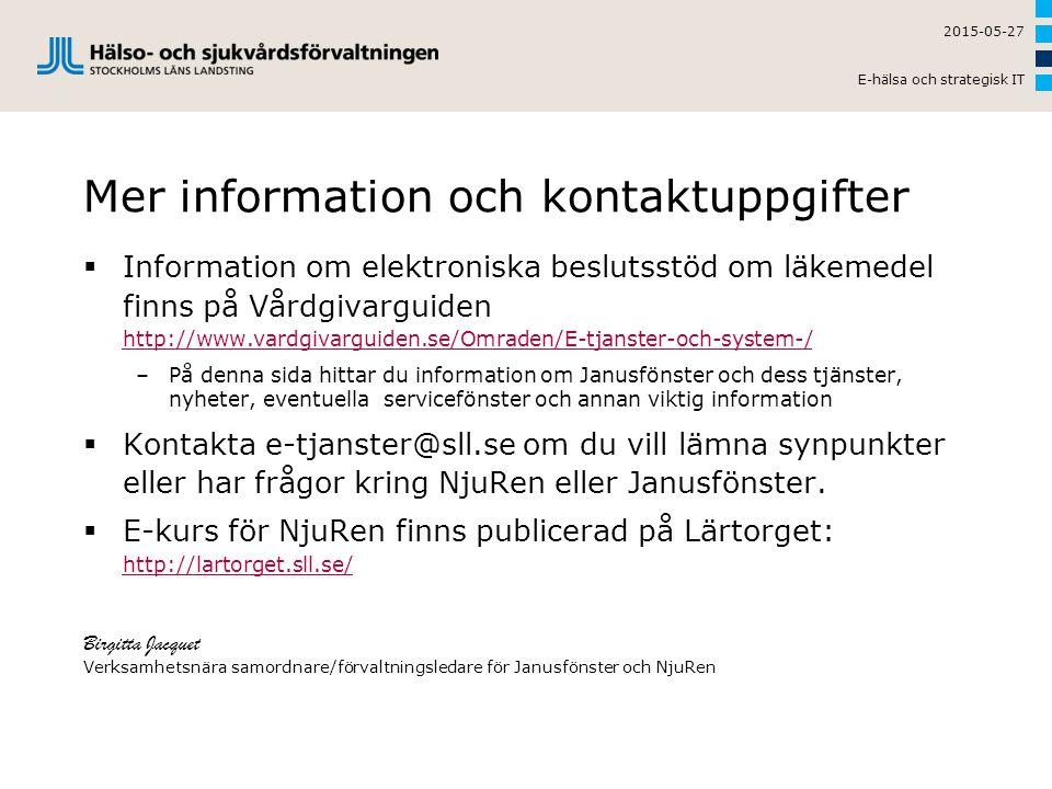 Mer information och kontaktuppgifter 2015-05-27 E-hälsa och strategisk IT  Information om elektroniska beslutsstöd om läkemedel finns på Vårdgivargui
