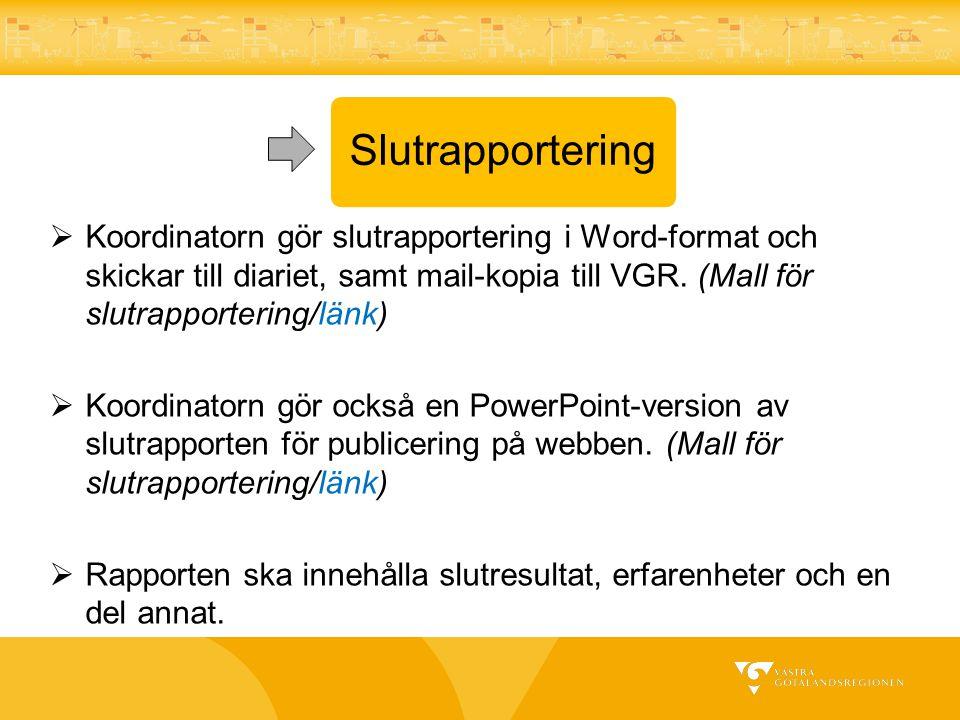 Slutrapportering  Koordinatorn gör slutrapportering i Word-format och skickar till diariet, samt mail-kopia till VGR. (Mall för slutrapportering/länk
