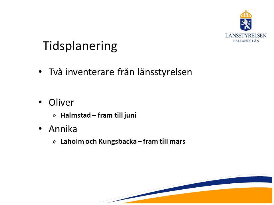 Tidsplanering Två inventerare från länsstyrelsen Oliver » Halmstad – fram till juni Annika » Laholm och Kungsbacka – fram till mars