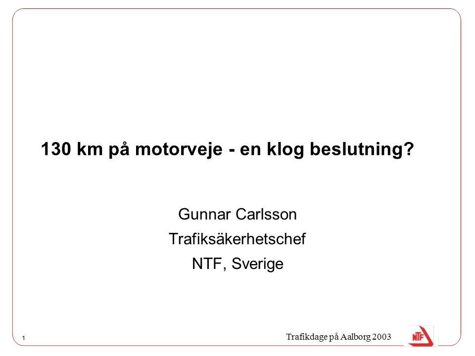 1 130 km på motorveje - en klog beslutning? Gunnar Carlsson Trafiksäkerhetschef NTF, Sverige Trafikdage på Aalborg 2003