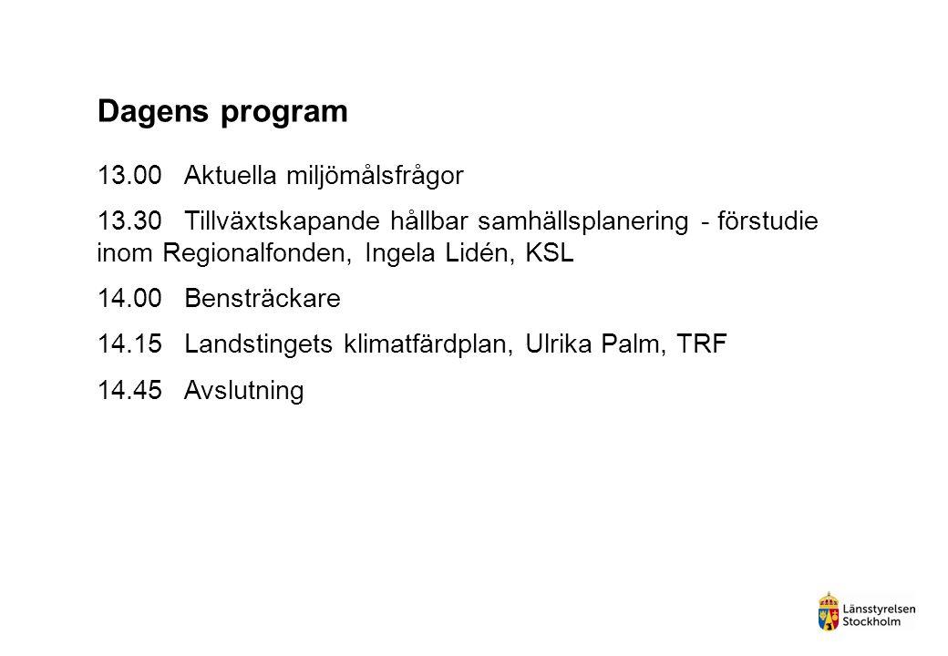 Dagens program 13.00Aktuella miljömålsfrågor 13.30Tillväxtskapande hållbar samhällsplanering - förstudie inom Regionalfonden, Ingela Lidén, KSL 14.00Bensträckare 14.15Landstingets klimatfärdplan, Ulrika Palm, TRF 14.45Avslutning