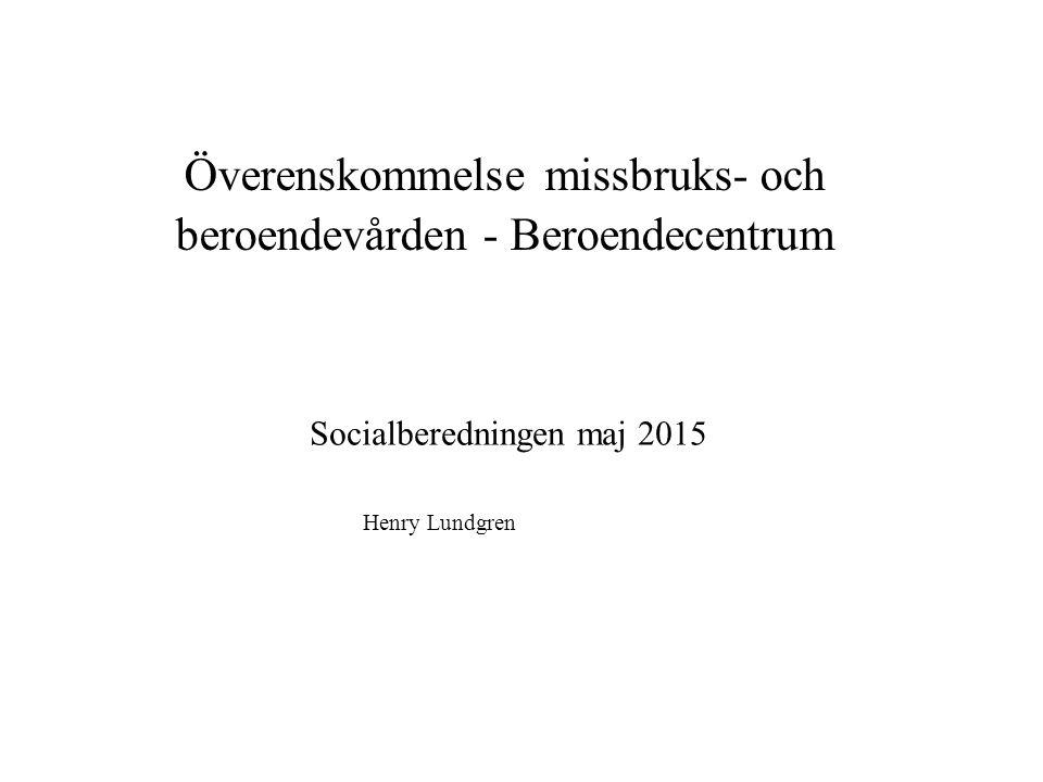 Överenskommelse missbruks- och beroendevården - Beroendecentrum Socialberedningen maj 2015 Henry Lundgren