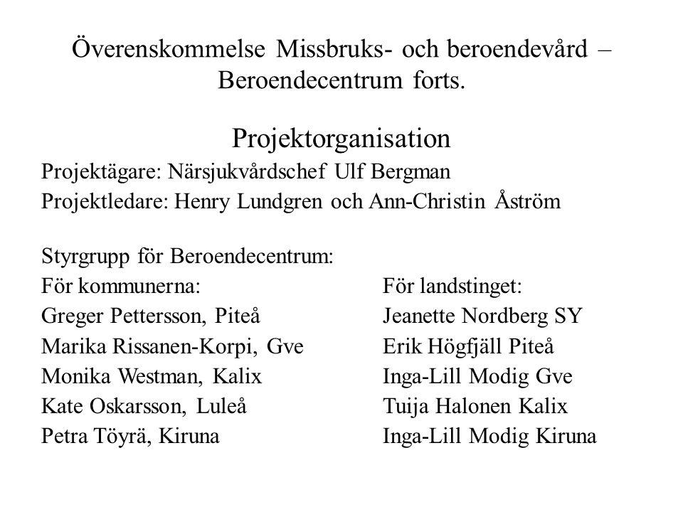 Överenskommelse Missbruks- och beroendevård – Beroendecentrum forts. Projektorganisation Projektägare: Närsjukvårdschef Ulf Bergman Projektledare: Hen