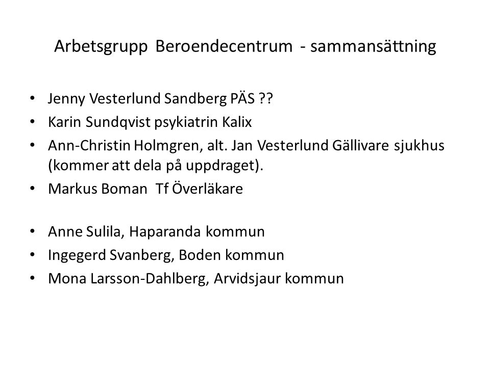Arbetsgrupp Beroendecentrum - sammansättning Jenny Vesterlund Sandberg PÄS ?? Karin Sundqvist psykiatrin Kalix Ann-Christin Holmgren, alt. Jan Vesterl