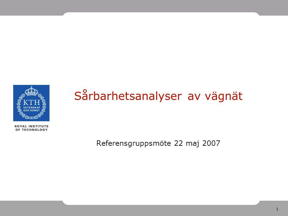 1 Sårbarhetsanalyser av vägnät Referensgruppsmöte 22 maj 2007