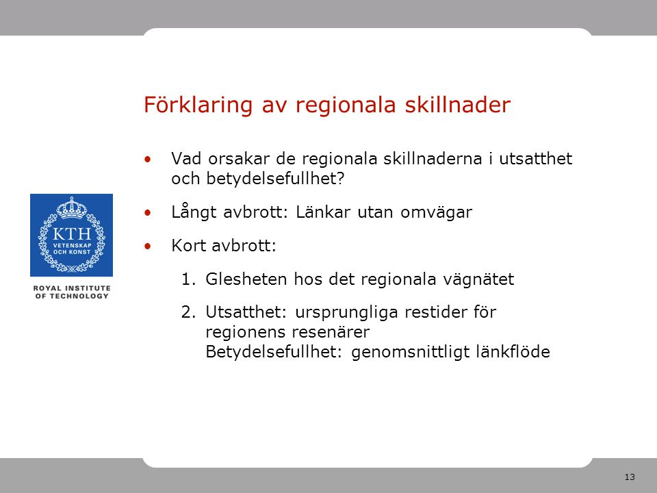 13 Förklaring av regionala skillnader Vad orsakar de regionala skillnaderna i utsatthet och betydelsefullhet? Långt avbrott: Länkar utan omvägar Kort