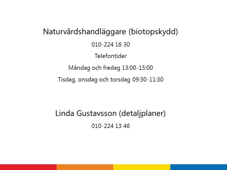 Naturvårdshandläggare (biotopskydd) 010-224 16 30 Telefontider Måndag och fredag 13:00-15:00 Tisdag, onsdag och torsdag 09:30-11:30 Linda Gustavsson (detaljplaner) 010-224 13 46