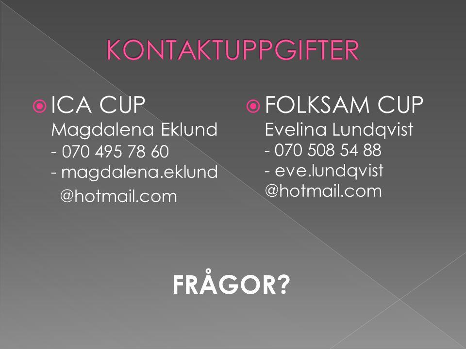  ICA CUP Magdalena Eklund - 070 495 78 60 - magdalena.eklund @hotmail.com  FOLKSAM CUP Evelina Lundqvist - 070 508 54 88 - eve.lundqvist @hotmail.co