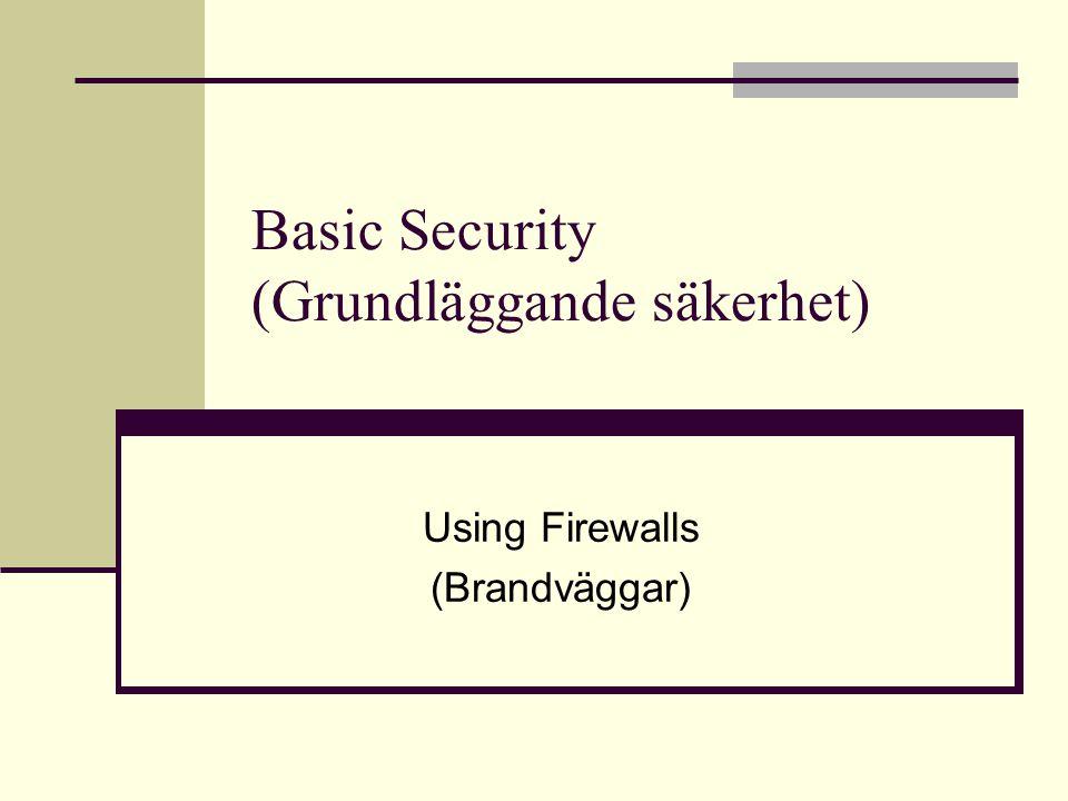 Funktioner En brandvägg är ett gränsskydd mellan två miljöer Paketfiltrering MAC eller IP-adresser Applikations-/Webbfiltrering Filtrering sker på URL och/eller nyckelord Stateful Packet Inspection (SPI) Varje paket granskas för tillstånd att passera Detta kan även skydda mot DoS-attacker NAT