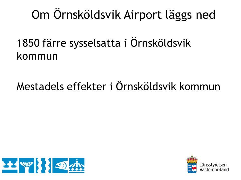 1850 färre sysselsatta i Örnsköldsvik kommun Mestadels effekter i Örnsköldsvik kommun Om Örnsköldsvik Airport läggs ned