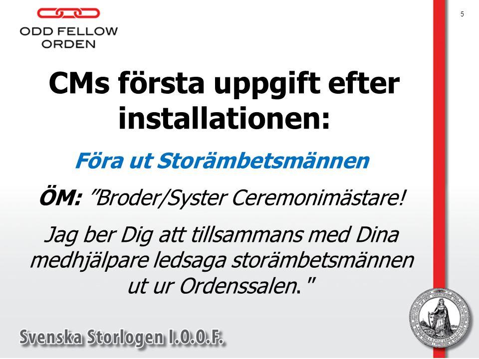 CMs första uppgift efter installationen: Föra ut Storämbetsmännen ÖM: Broder/Syster Ceremonimästare.