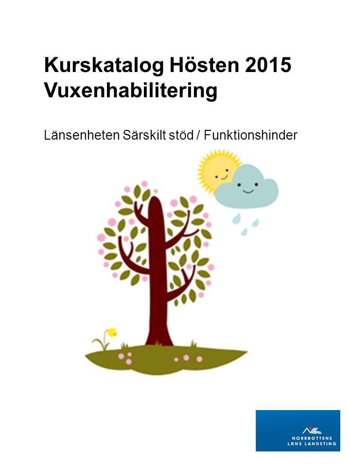 Kurskatalog Hösten 2015 Vuxenhabilitering Länsenheten Särskilt stöd / Funktionshinder