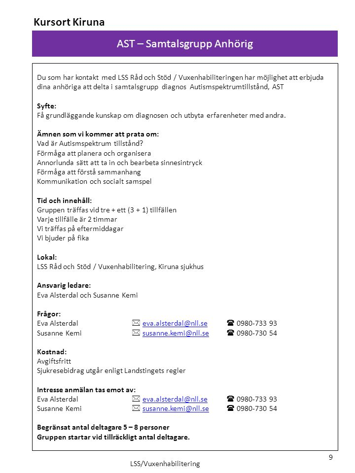 AST – Samtalsgrupp Anhörig Kursort Kiruna LSS/Vuxenhabilitering 9 Du som har kontakt med LSS Råd och Stöd / Vuxenhabiliteringen har möjlighet att erbj