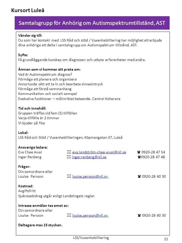 Samtalsgrupp för Anhörig om Autismspektrumtillstånd, AST Kursort Luleå Vänder sig till: Du som har kontakt med LSS Råd och stöd / Vuxenhabilitering ha