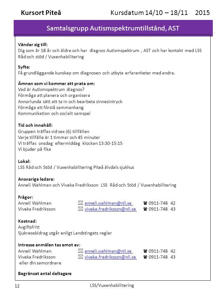 Samtalsgrupp Autismspektrumtillstånd, AST Kursort Piteå Kursdatum 14/10 – 18/11 2015 Vänder sig till: Dig som är 18 år och äldre och har diagnos Autis