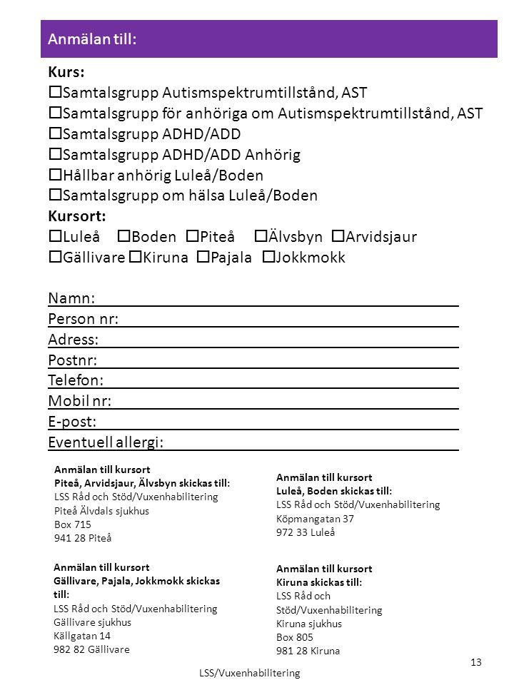 Anmälan till: Kurs:  Samtalsgrupp Autismspektrumtillstånd, AST  Samtalsgrupp för anhöriga om Autismspektrumtillstånd, AST  Samtalsgrupp ADHD/ADD 