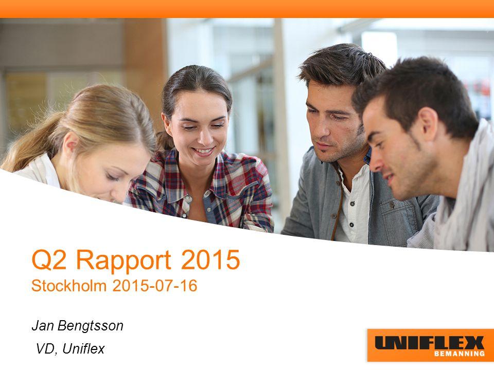 Q2 Rapport 2015 Stockholm 2015-07-16 Jan Bengtsson VD, Uniflex