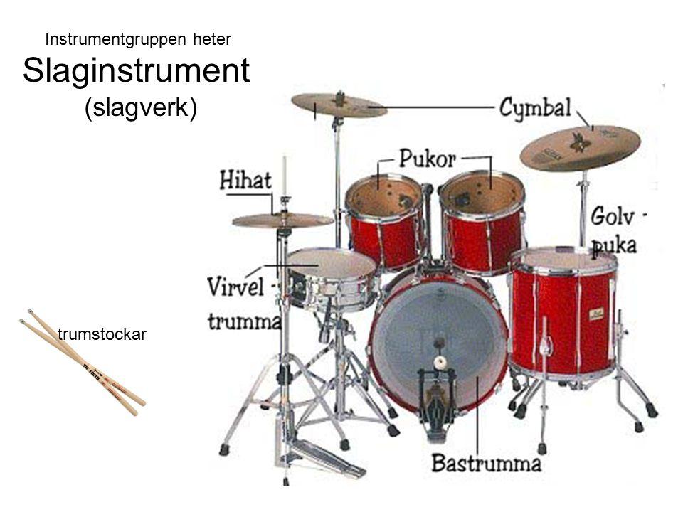 trumstockar Instrumentgruppen heter Slaginstrument (slagverk)