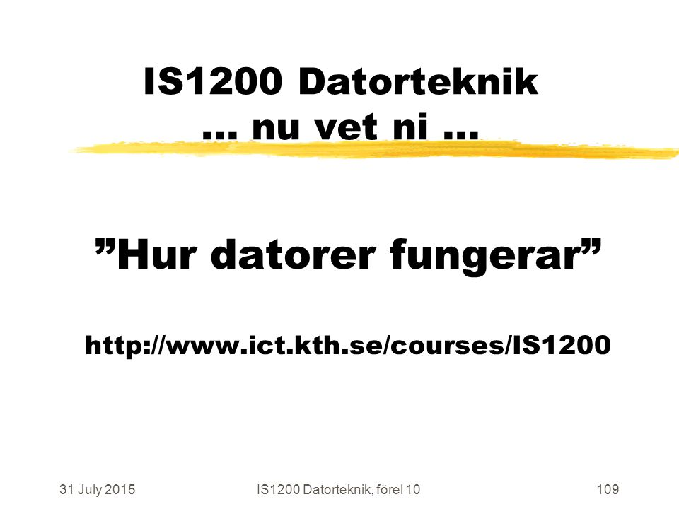 31 July 2015IS1200 Datorteknik, förel 10109 IS1200 Datorteknik...