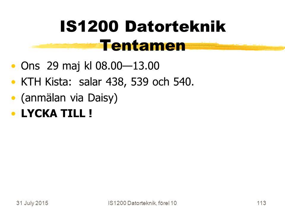 31 July 2015113 IS1200 Datorteknik Tentamen Ons 29 maj kl 08.00—13.00 KTH Kista: salar 438, 539 och 540.