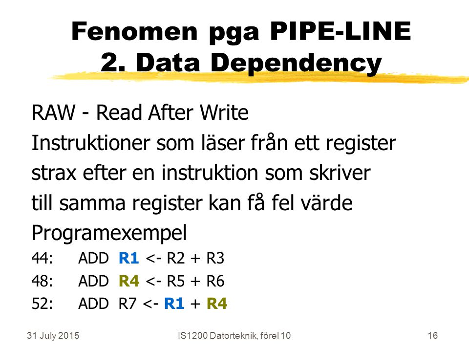 31 July 2015IS1200 Datorteknik, förel 1016 Fenomen pga PIPE-LINE 2.