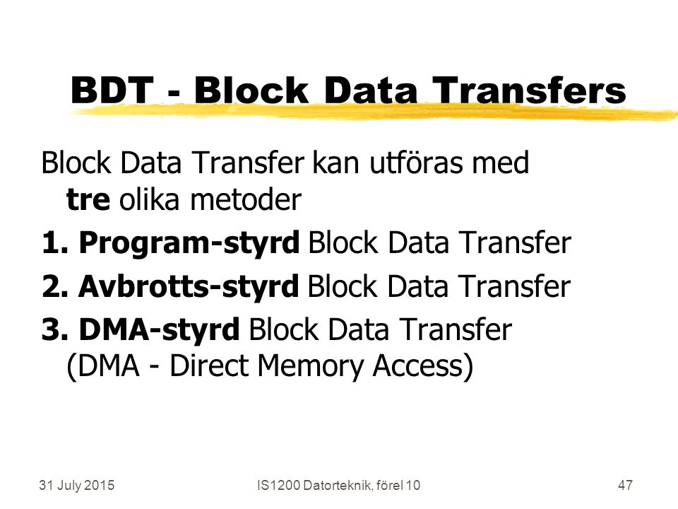 31 July 2015IS1200 Datorteknik, förel 1047 BDT - Block Data Transfers Block Data Transfer kan utföras med tre olika metoder 1.