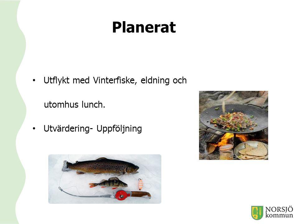 Planerat Utflykt med Vinterfiske, eldning och utomhus lunch. Utvärdering- Uppföljning