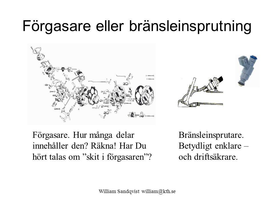 """William Sandqvist william@kth.se Förgasare eller bränsleinsprutning Förgasare. Hur många delar innehåller den? Räkna! Har Du hört talas om """"skit i för"""
