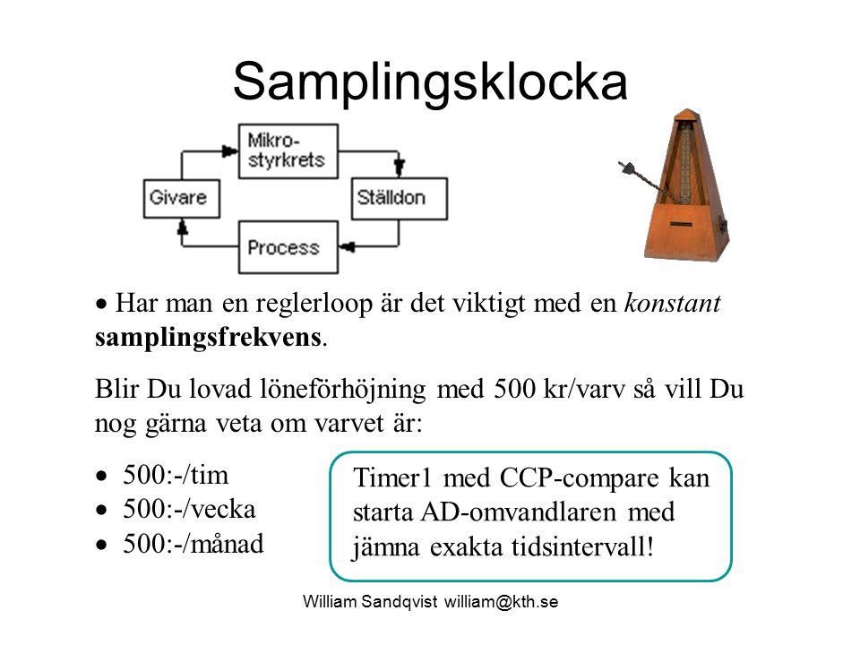 William Sandqvist william@kth.se Samplingsklocka  Har man en reglerloop är det viktigt med en konstant samplingsfrekvens. Blir Du lovad löneförhöjnin