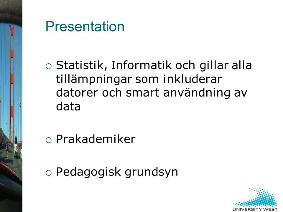  Statistik, Informatik och gillar alla tillämpningar som inkluderar datorer och smart användning av data  Prakademiker  Pedagogisk grundsyn Presentation