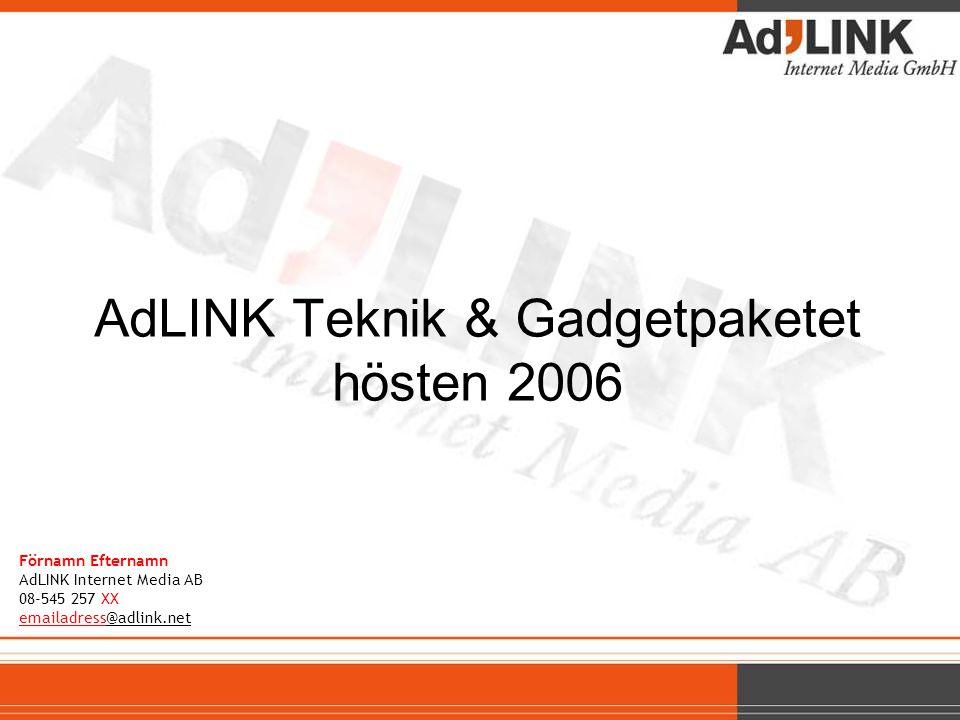 AdLINK Teknik & Gadgetpaketet hösten 2006 Förnamn Efternamn AdLINK Internet Media AB 08-545 257 XX emailadress@adlink.net