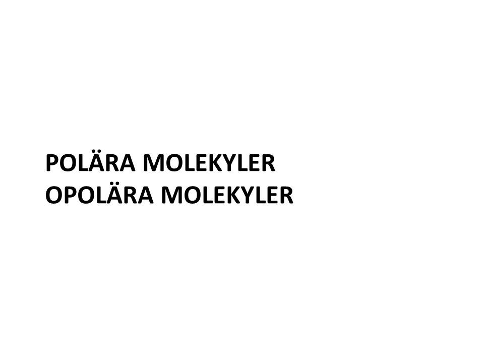 POLÄRA MOLEKYLER OPOLÄRA MOLEKYLER