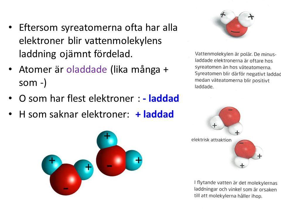 Eftersom syreatomerna ofta har alla elektroner blir vattenmolekylens laddning ojämnt fördelad.
