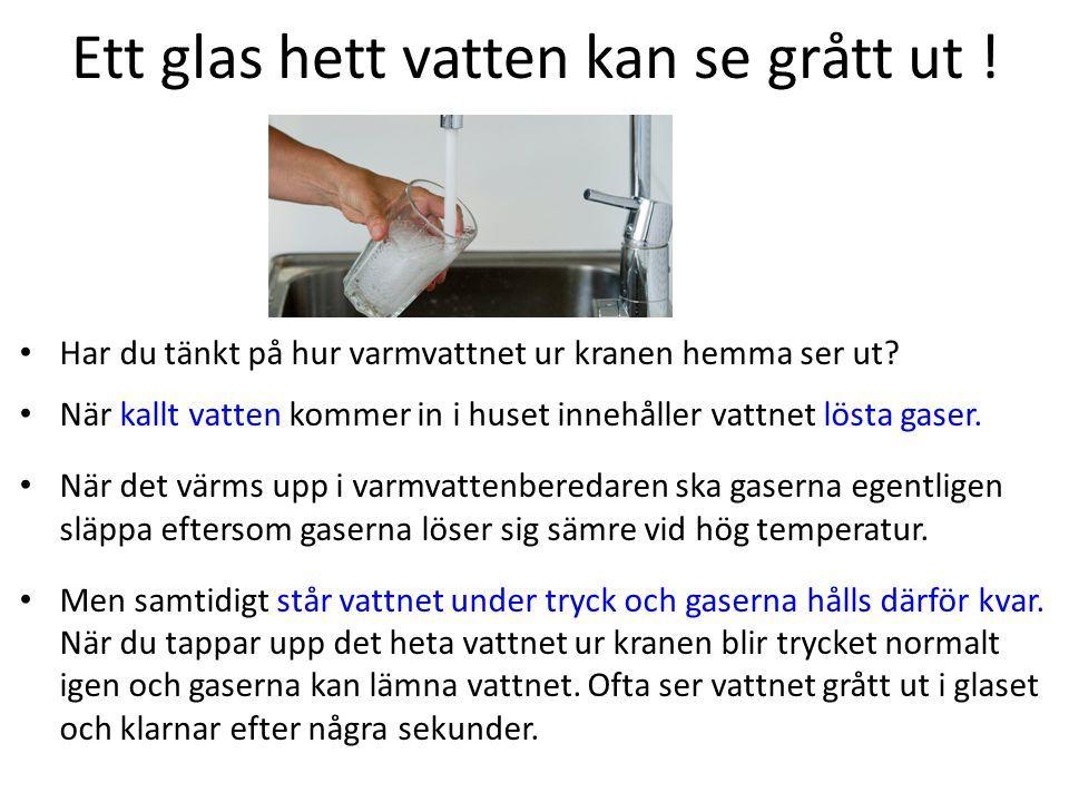 Ett glas hett vatten kan se grått ut . Har du tänkt på hur varmvattnet ur kranen hemma ser ut.