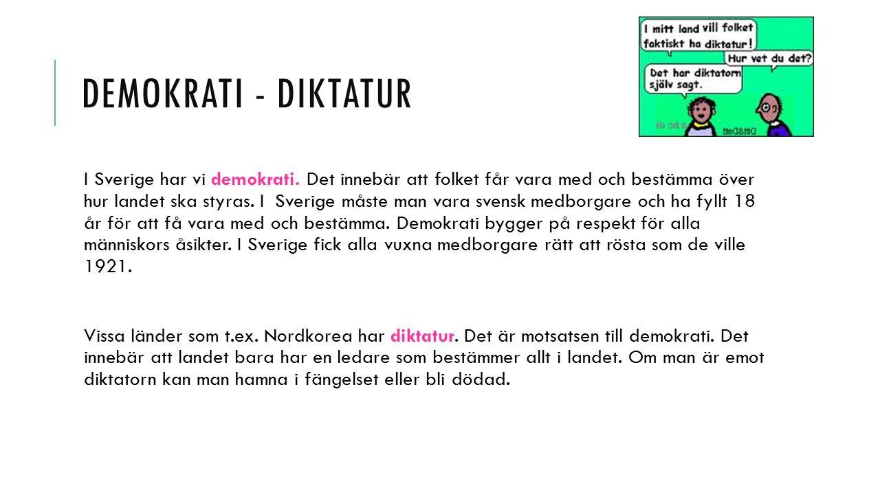 DEMOKRATI - DIKTATUR I Sverige har vi demokrati.