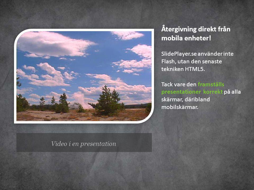 Video i en presentation Återgivning direkt från mobila enheter! SlidePlayer.se använder inte Flash, utan den senaste tekniken HTML5. Tack vare den fra