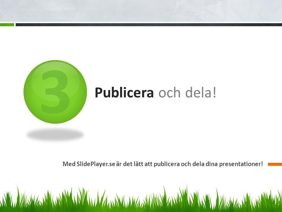 3 Publicera och dela! Med SlidePlayer.se är det lätt att publicera och dela dina presentationer!